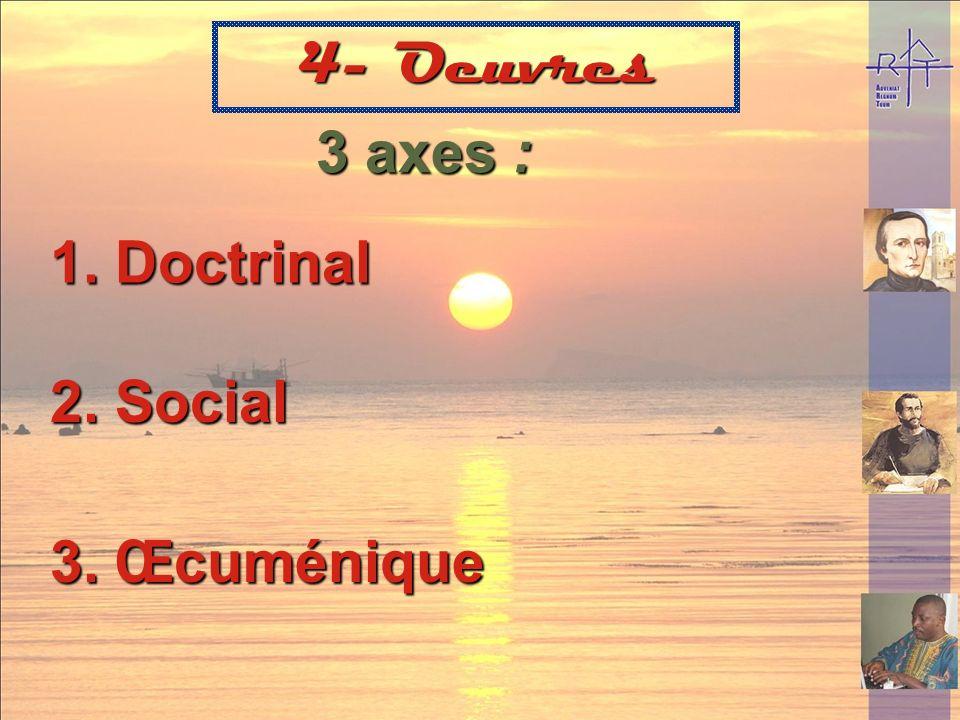 4- Oeuvres 3 axes : Doctrinal 2. Social 3. Œcuménique