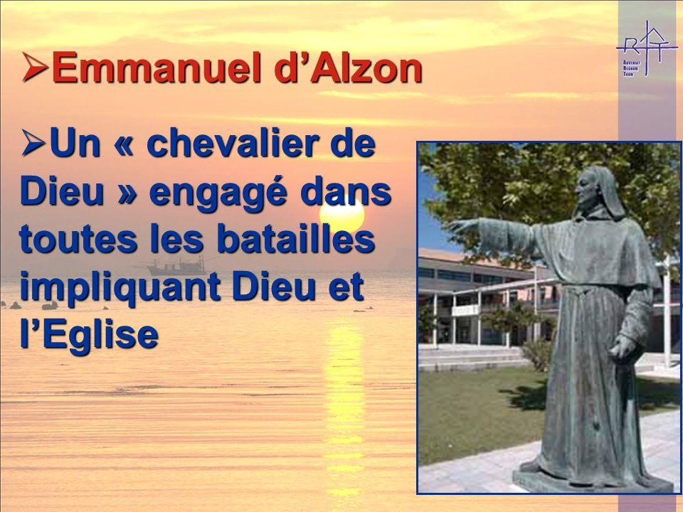 Emmanuel d'Alzon Un « chevalier de Dieu » engagé dans toutes les batailles impliquant Dieu et l'Eglise.