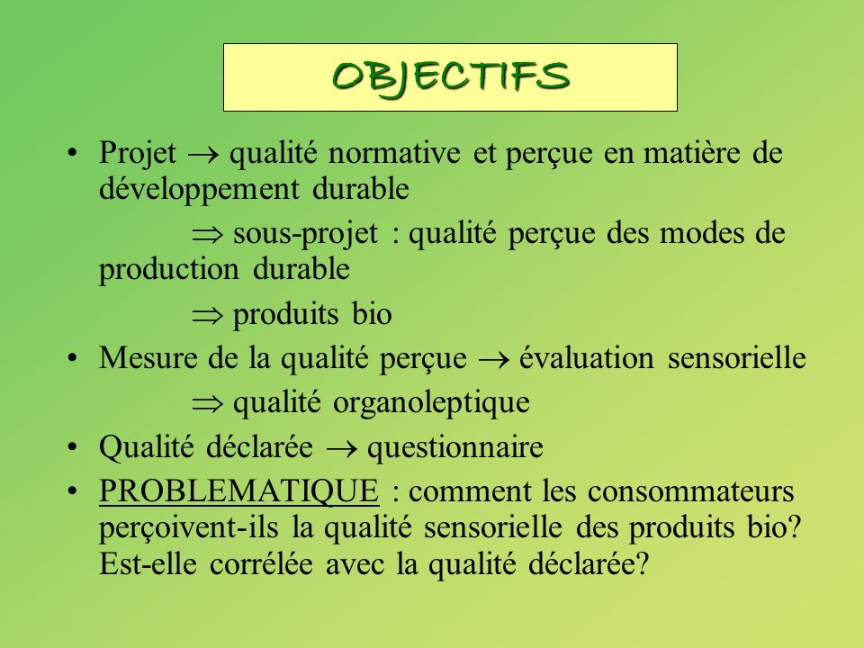 OBJECTIFS Projet  qualité normative et perçue en matière de développement durable.  sous-projet : qualité perçue des modes de production durable.