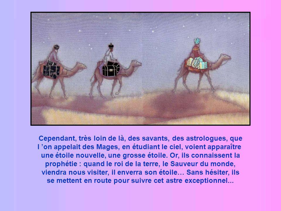 Cependant, très loin de là, des savants, des astrologues, que