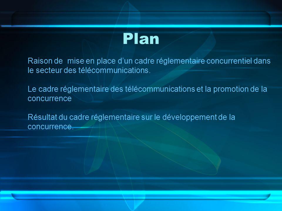 Plan Raison de mise en place d'un cadre réglementaire concurrentiel dans le secteur des télécommunications.