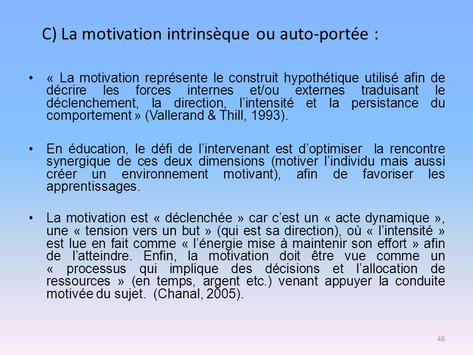C) La motivation intrinsèque ou auto-portée :