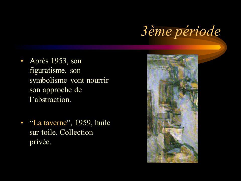 3ème période Après 1953, son figuratisme, son symbolisme vont nourrir son approche de l'abstraction.