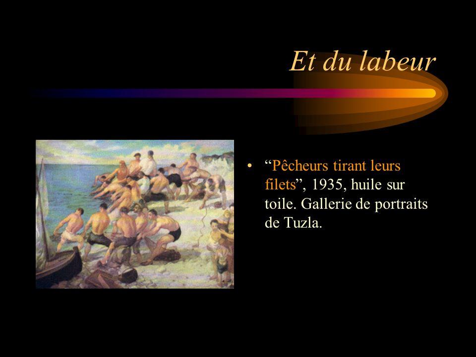 Et du labeur Pêcheurs tirant leurs filets , 1935, huile sur toile. Gallerie de portraits de Tuzla.