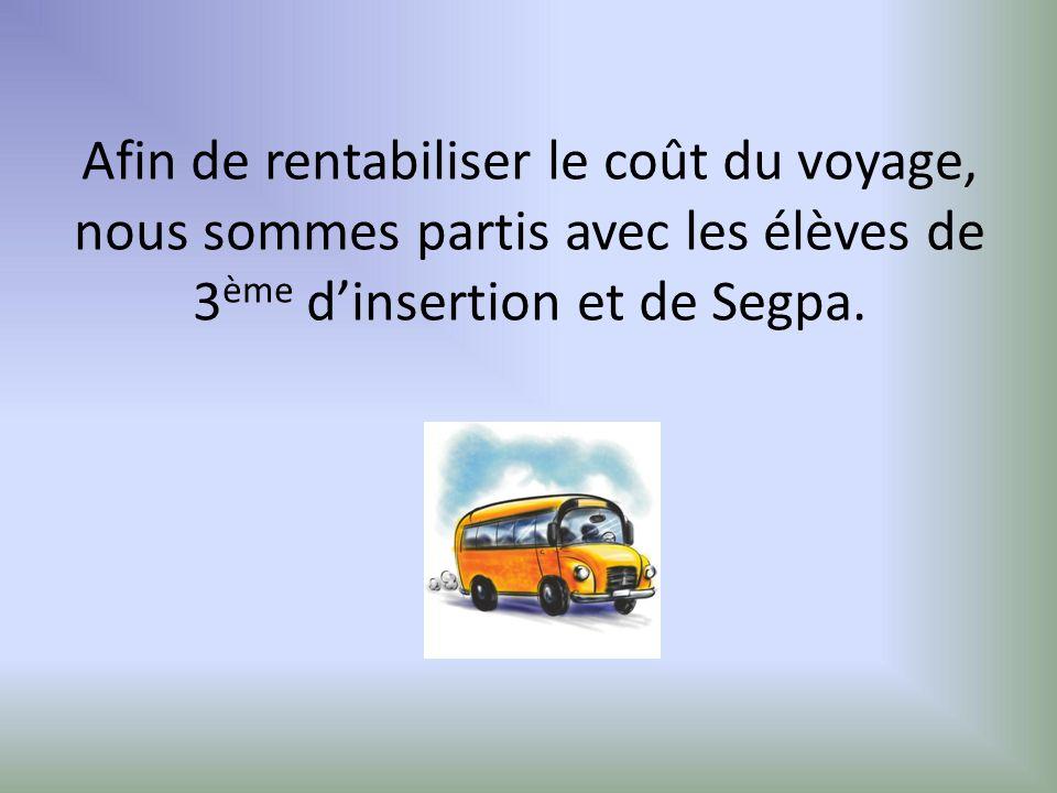 Afin de rentabiliser le coût du voyage, nous sommes partis avec les élèves de 3ème d'insertion et de Segpa.
