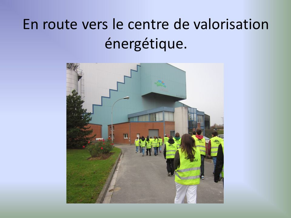 En route vers le centre de valorisation énergétique.