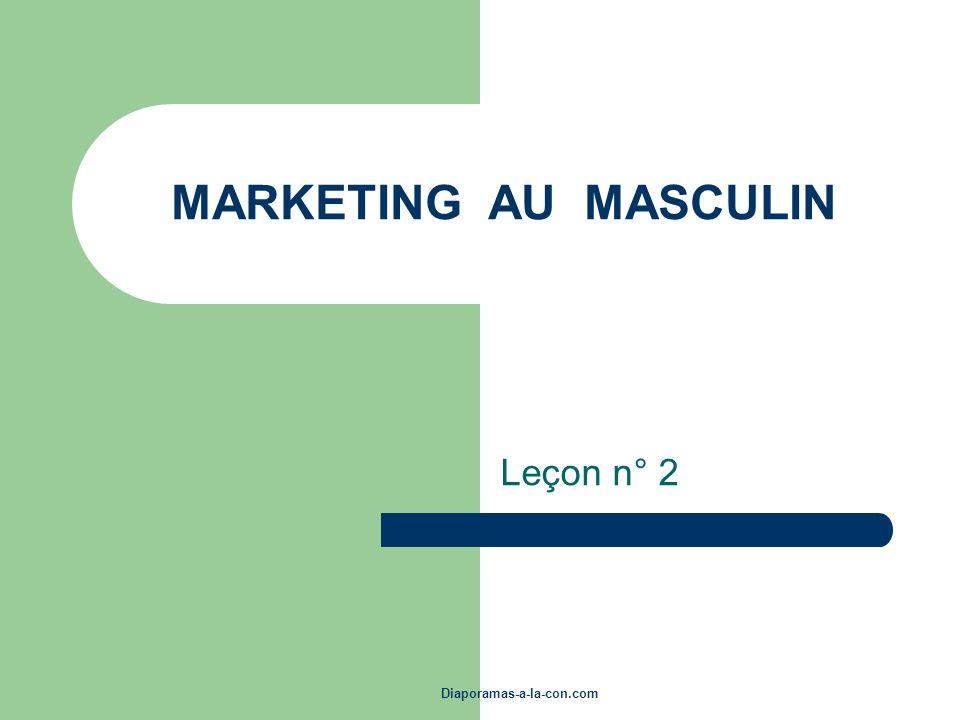 MARKETING AU MASCULIN Leçon n° 2 Diaporamas-a-la-con.com
