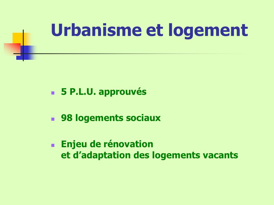 Urbanisme et logement 5 P.L.U. approuvés 98 logements sociaux