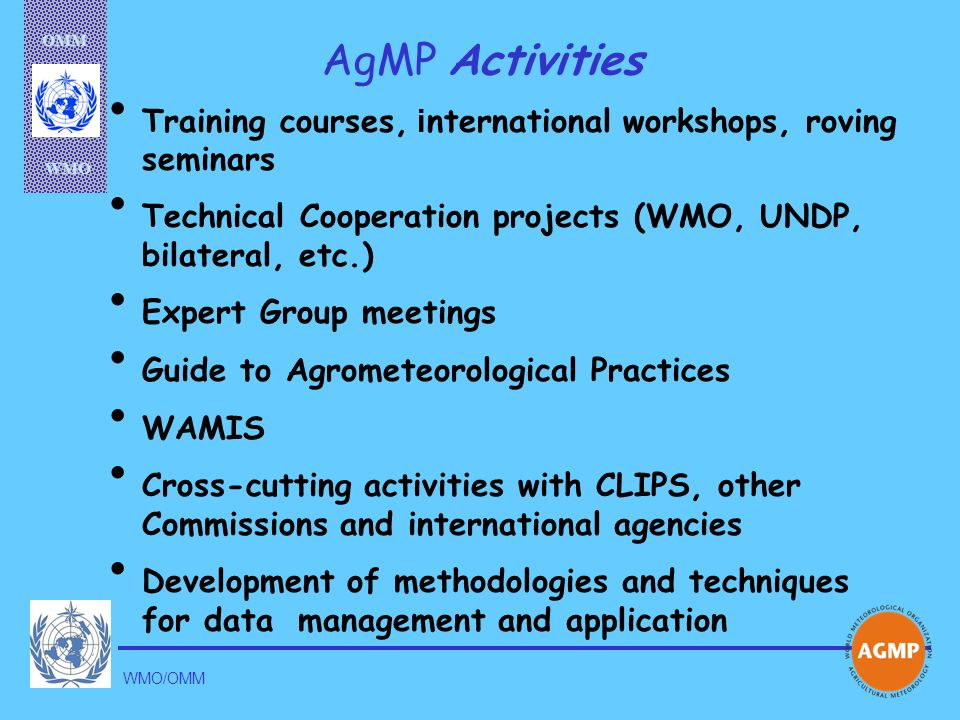 AgMP Activities Training courses, international workshops, roving seminars. Technical Cooperation projects (WMO, UNDP, bilateral, etc.)