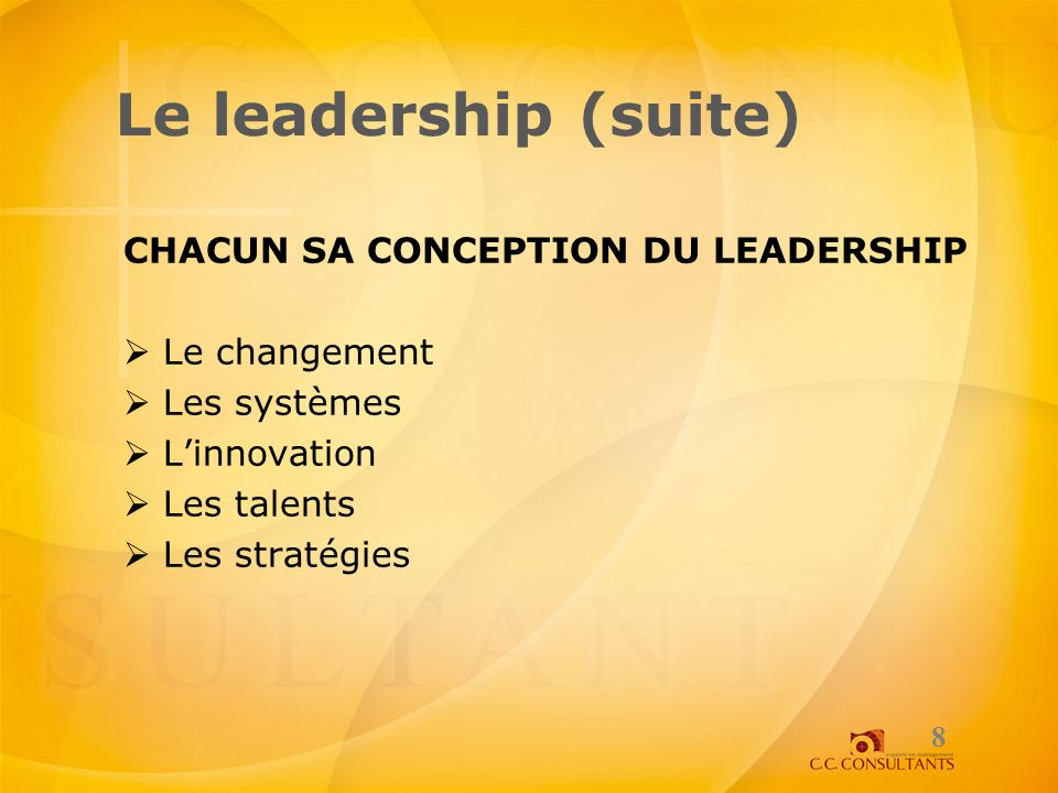 Le leadership (suite) chacun sa conception du leadership Le changement