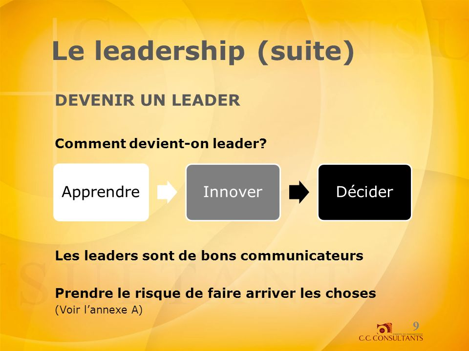 Le leadership (suite) DEVENIR UN LEADER Comment devient-on leader