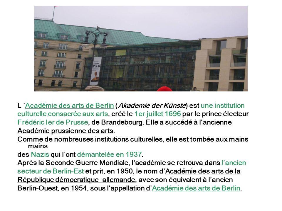 L 'Académie des arts de Berlin (Akademie der Künste) est une institution