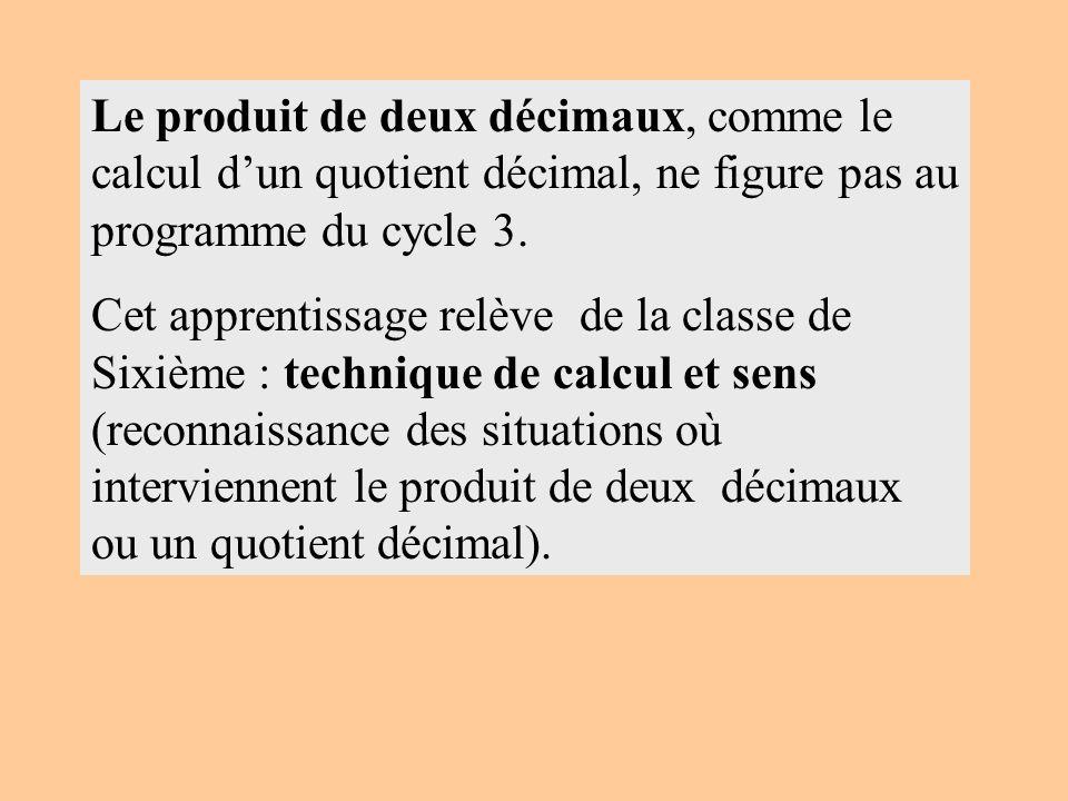Le produit de deux décimaux, comme le calcul d'un quotient décimal, ne figure pas au programme du cycle 3.