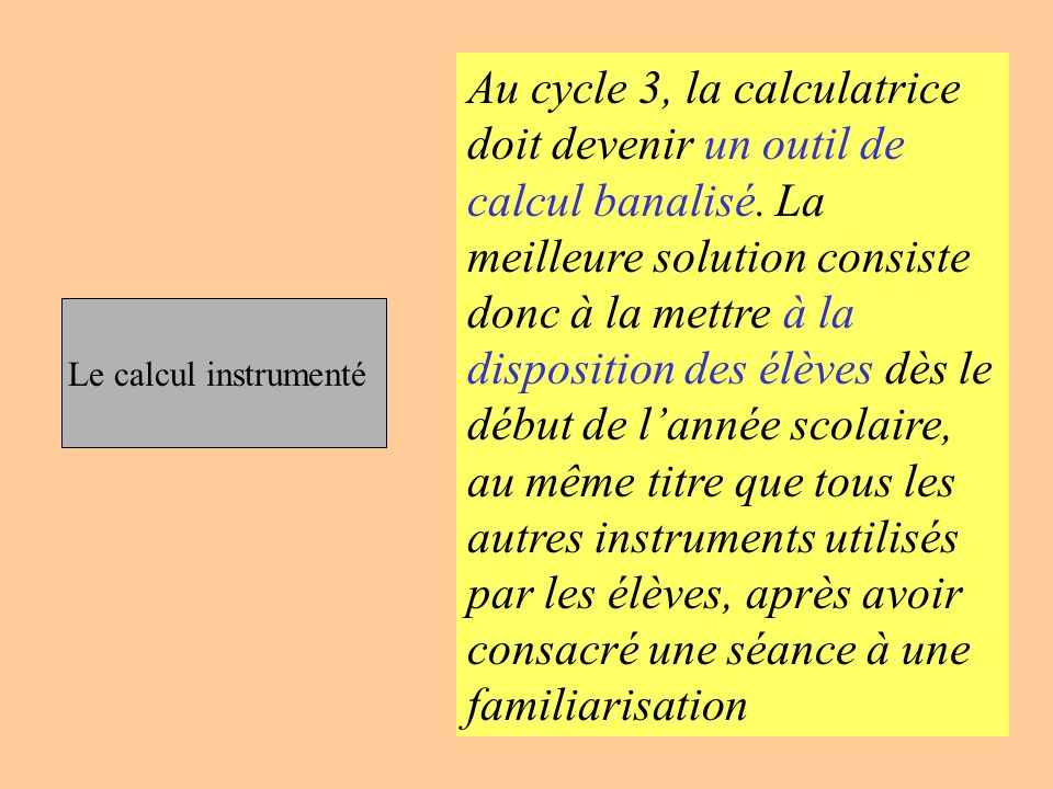 Au cycle 3, la calculatrice doit devenir un outil de calcul banalisé