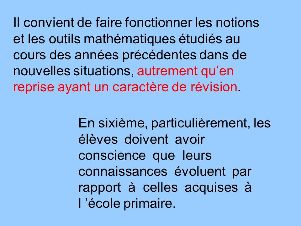 Il convient de faire fonctionner les notions et les outils mathématiques étudiés au cours des années précédentes dans de nouvelles situations, autrement qu'en reprise ayant un caractère de révision.
