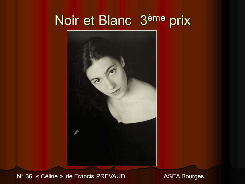 Noir et Blanc 3ème prix N° 36 « Céline » de Francis PREVAUD ASEA Bourges