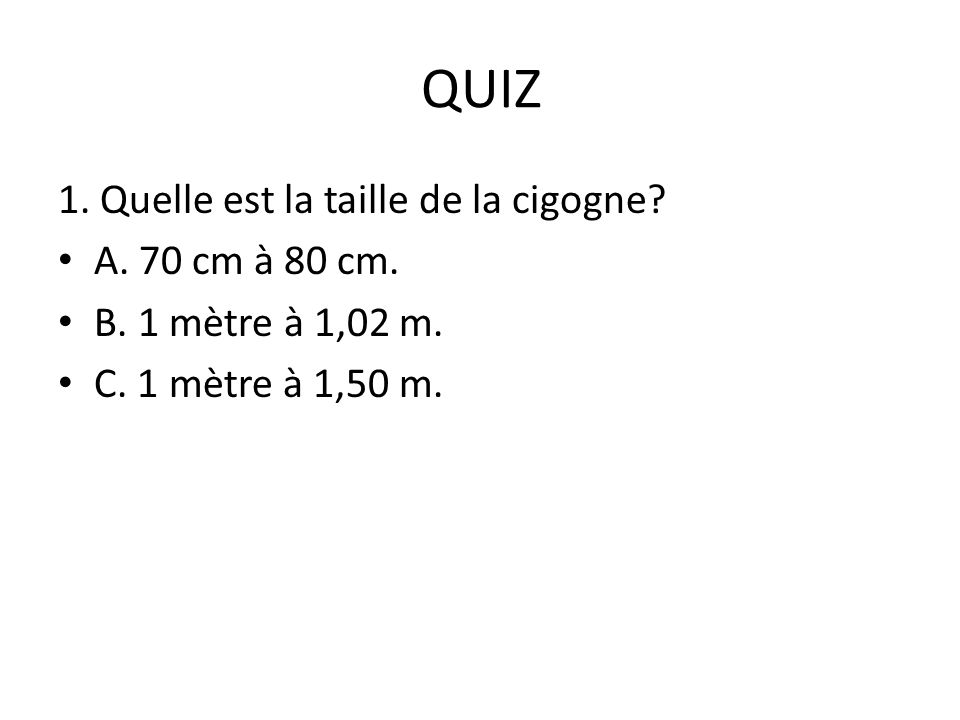 QUIZ 1. Quelle est la taille de la cigogne A. 70 cm à 80 cm.