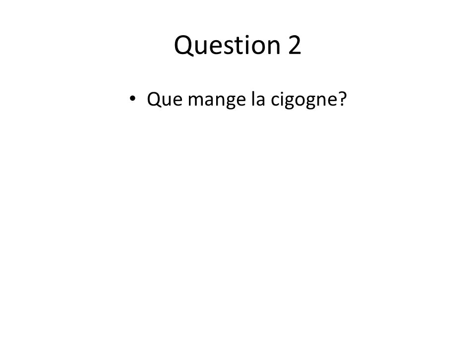 Question 2 Que mange la cigogne