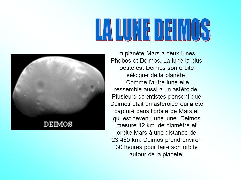 LA LUNE DEIMOS La planète Mars a deux lunes, Phobos et Deimos. La lune la plus petite est Deimos son orbite séloigne de la planète.