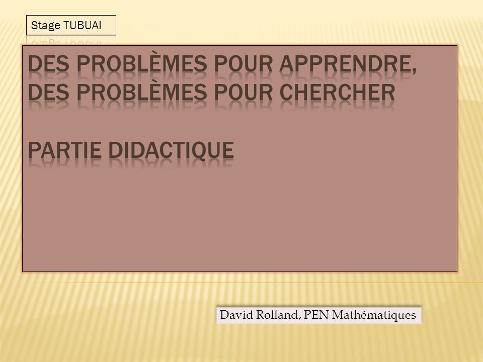Stage TUBUAI Des problèmes pour apprendre, des problèmes pour chercher Partie didactique.