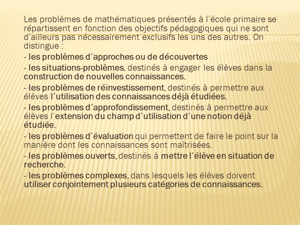 Les problèmes de mathématiques présentés à l'école primaire se répartissent en fonction des objectifs pédagogiques qui ne sont d'ailleurs pas nécessairement exclusifs les uns des autres. On distingue :