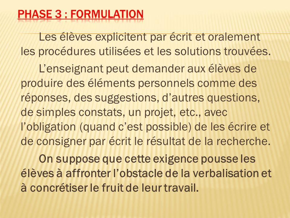 Phase 3 : formulation Les élèves explicitent par écrit et oralement les procédures utilisées et les solutions trouvées.