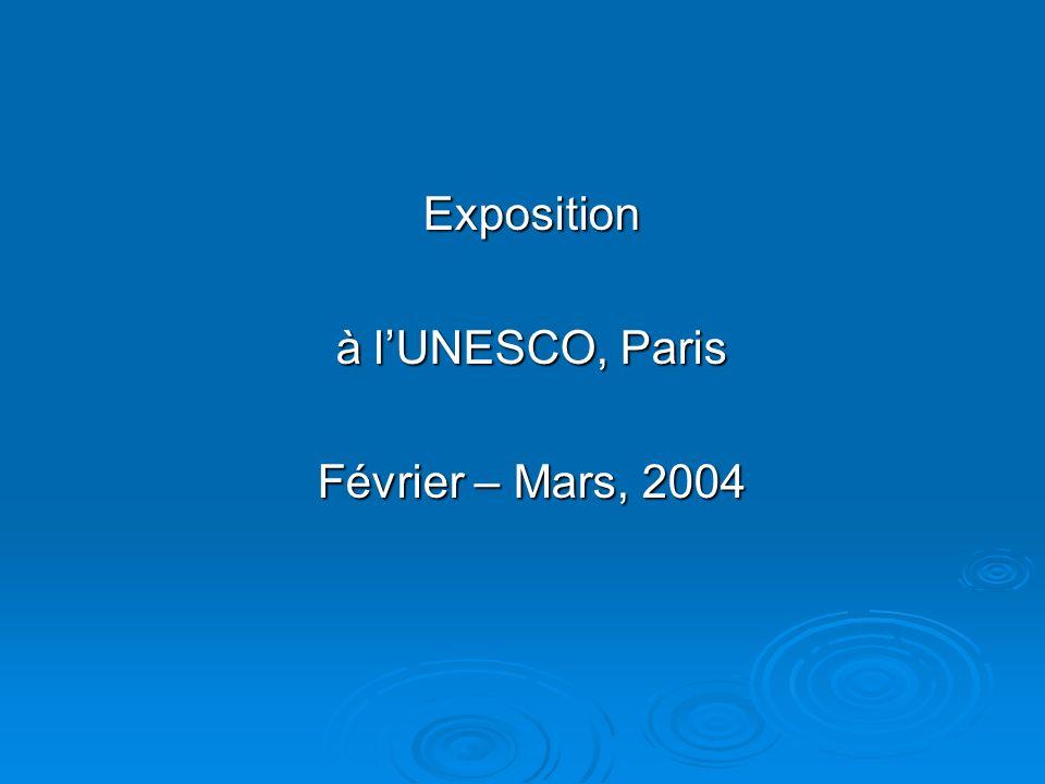 Exposition à l'UNESCO, Paris Février – Mars, 2004