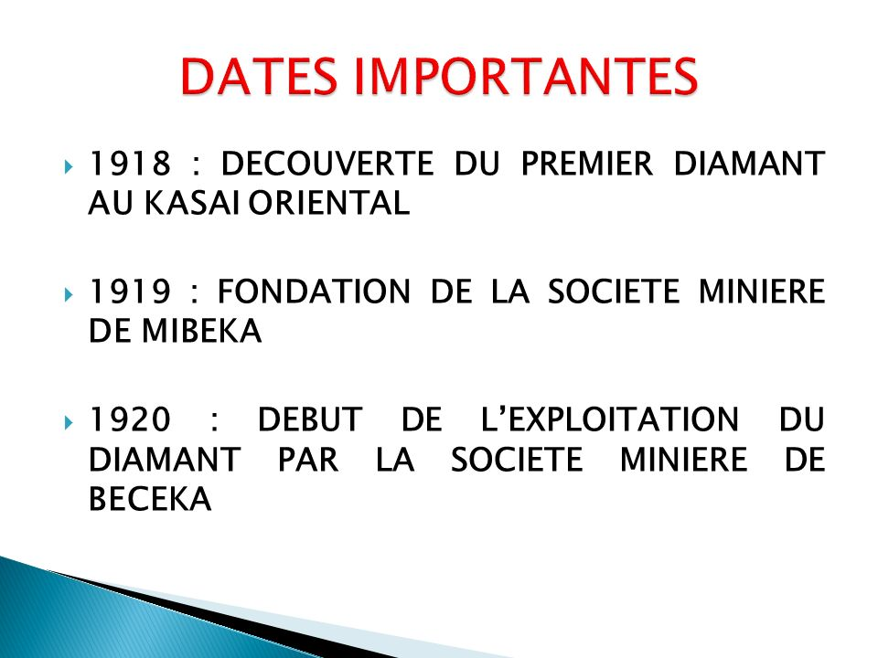DATES IMPORTANTES 1918 : DECOUVERTE DU PREMIER DIAMANT AU KASAI ORIENTAL. 1919 : FONDATION DE LA SOCIETE MINIERE DE MIBEKA.