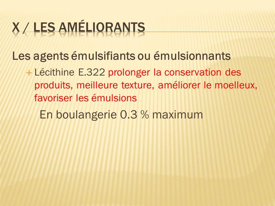 X / Les améliorants Les agents émulsifiants ou émulsionnants