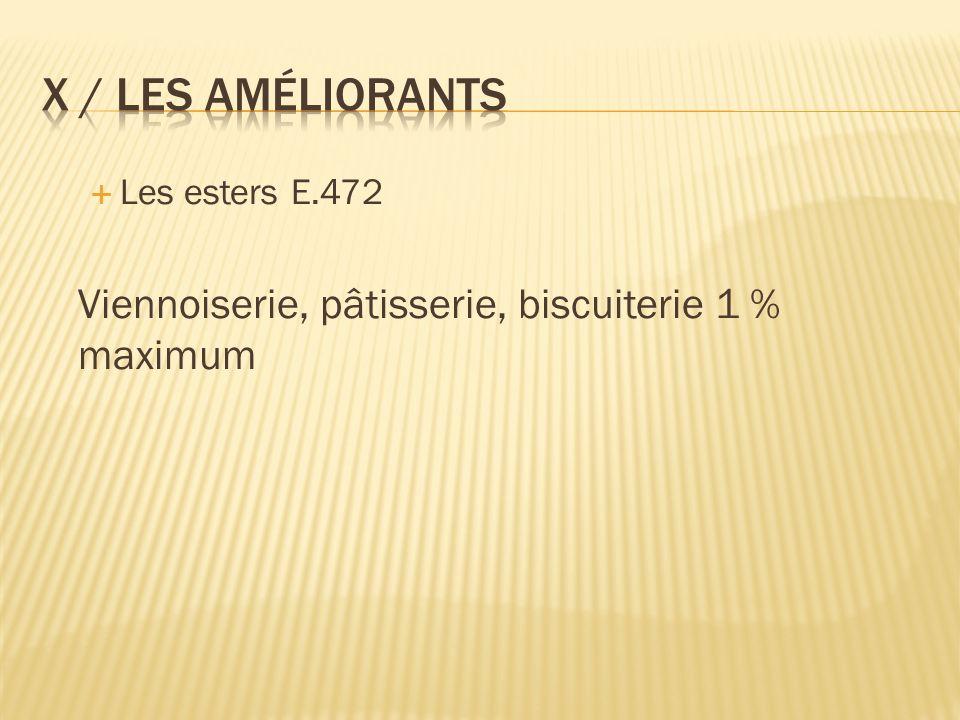 X / Les améliorants Viennoiserie, pâtisserie, biscuiterie 1 % maximum