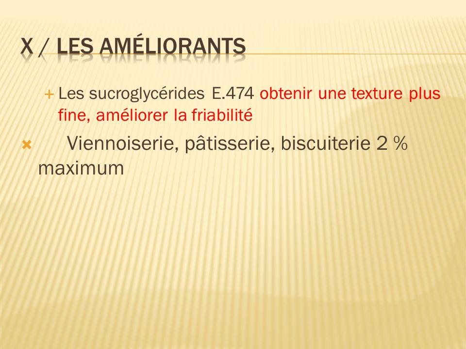 X / Les améliorants Viennoiserie, pâtisserie, biscuiterie 2 % maximum
