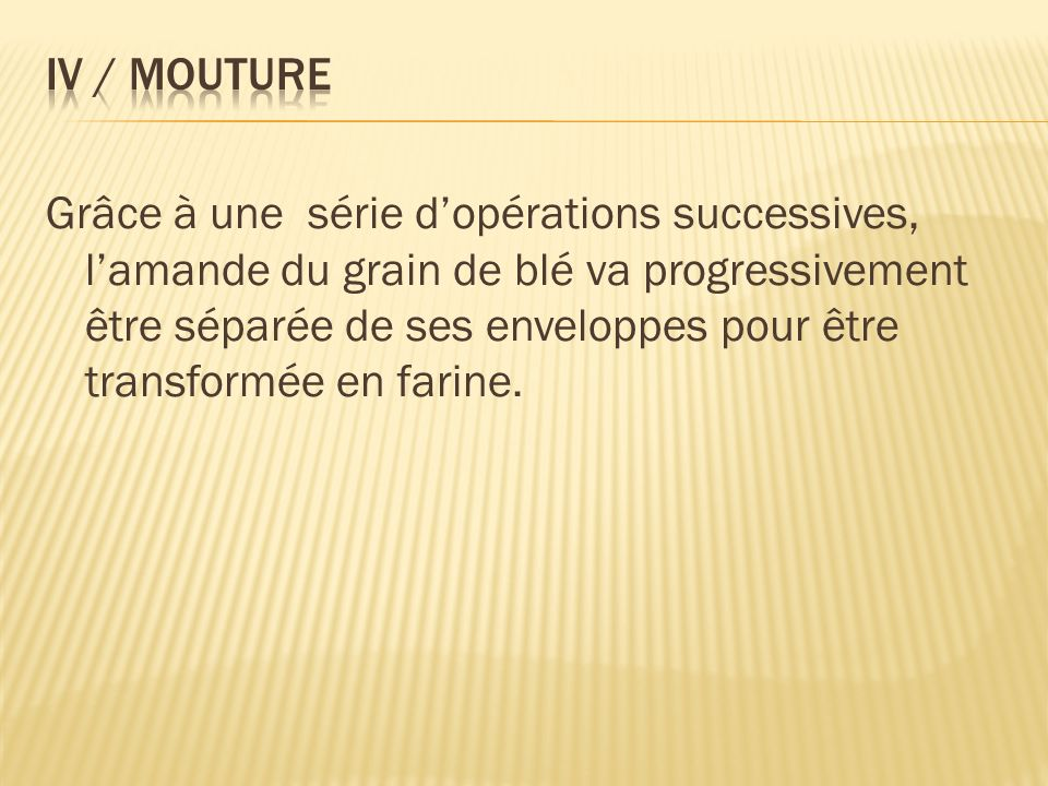 IV / Mouture
