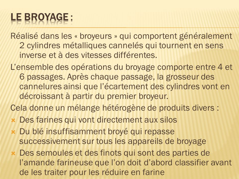 le broyage :