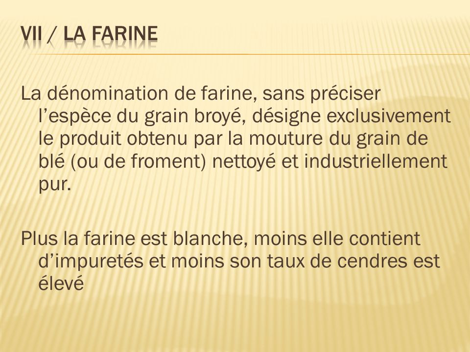VII / La farine