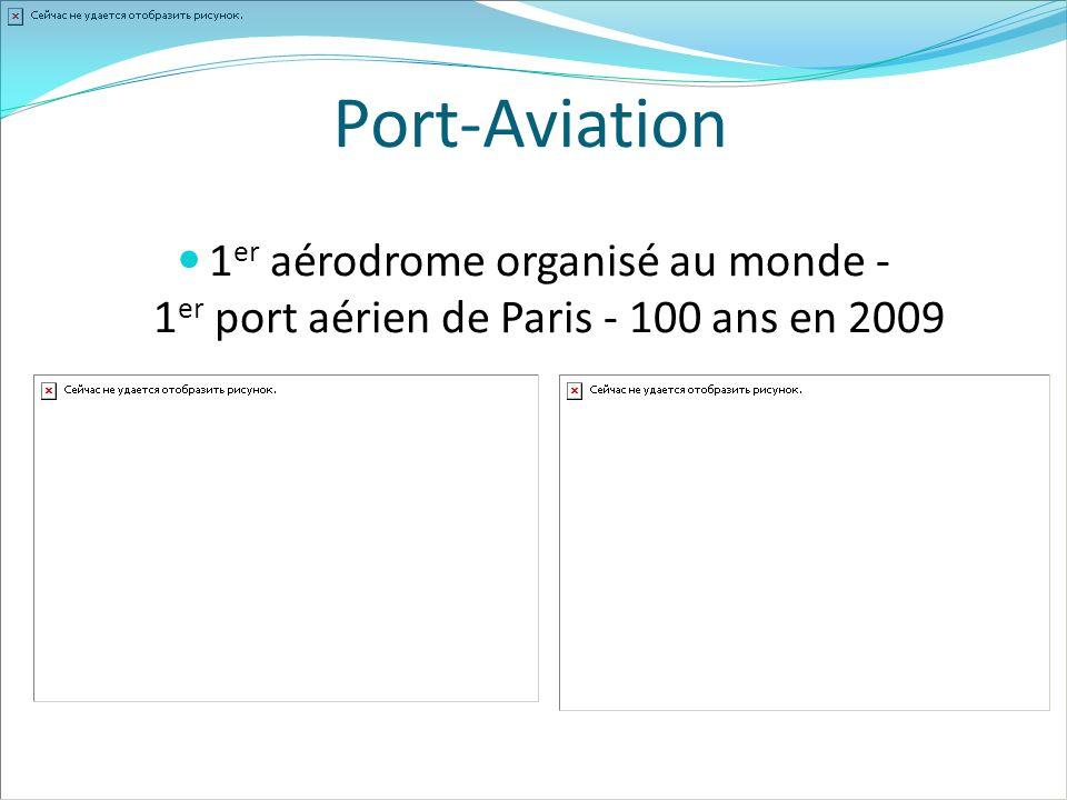 Port-Aviation 1er aérodrome organisé au monde - 1er port aérien de Paris - 100 ans en 2009