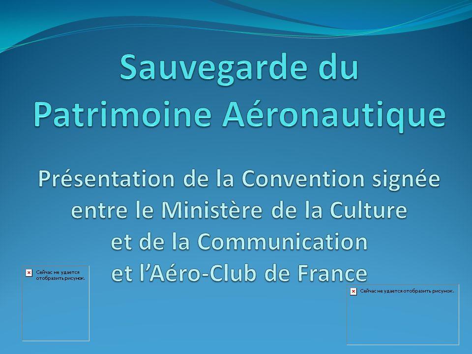 Sauvegarde du Patrimoine Aéronautique Présentation de la Convention signée entre le Ministère de la Culture et de la Communication et l'Aéro-Club de France