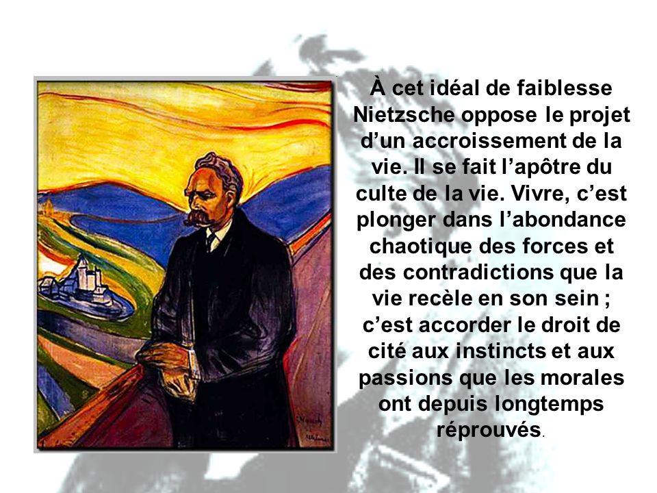 À cet idéal de faiblesse Nietzsche oppose le projet d'un accroissement de la vie.