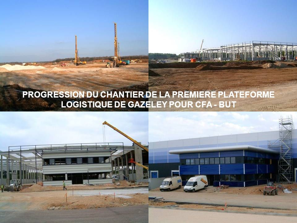 PROGRESSION DU CHANTIER DE LA PREMIERE PLATEFORME LOGISTIQUE DE GAZELEY POUR CFA - BUT