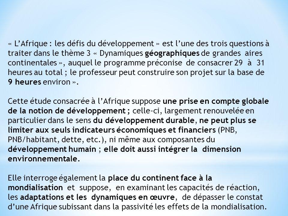 « L'Afrique : les défis du développement » est l'une des trois questions à traiter dans le thème 3 « Dynamiques géographiques de grandes aires continentales », auquel le programme préconise de consacrer 29 à 31 heures au total ; le professeur peut construire son projet sur la base de 9 heures environ ».