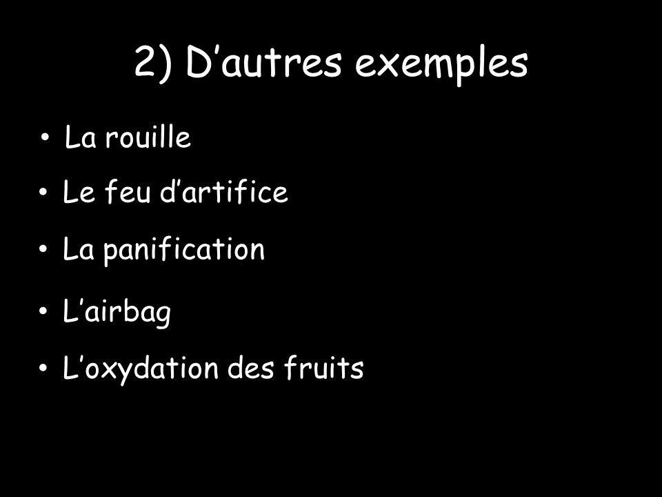 2) D'autres exemples La rouille Le feu d'artifice La panification