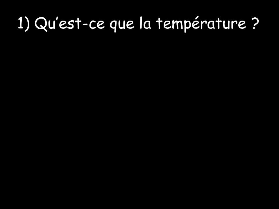 1) Qu'est-ce que la température