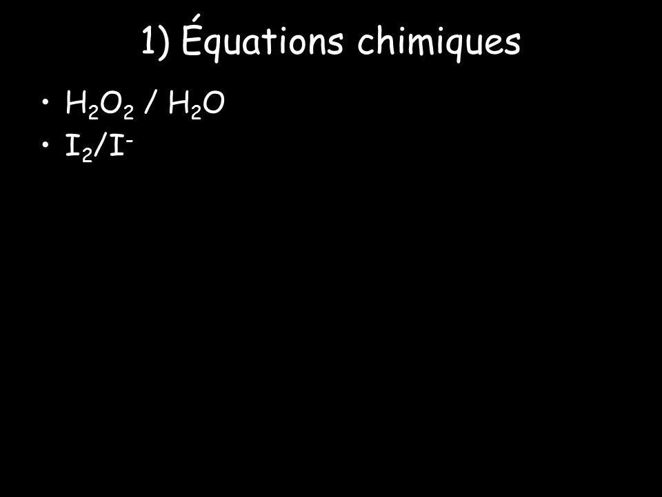 1) Équations chimiques H2O2 / H2O I2/I-