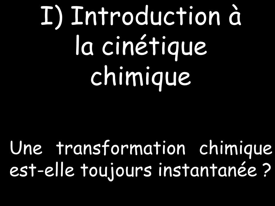 I) Introduction à la cinétique chimique