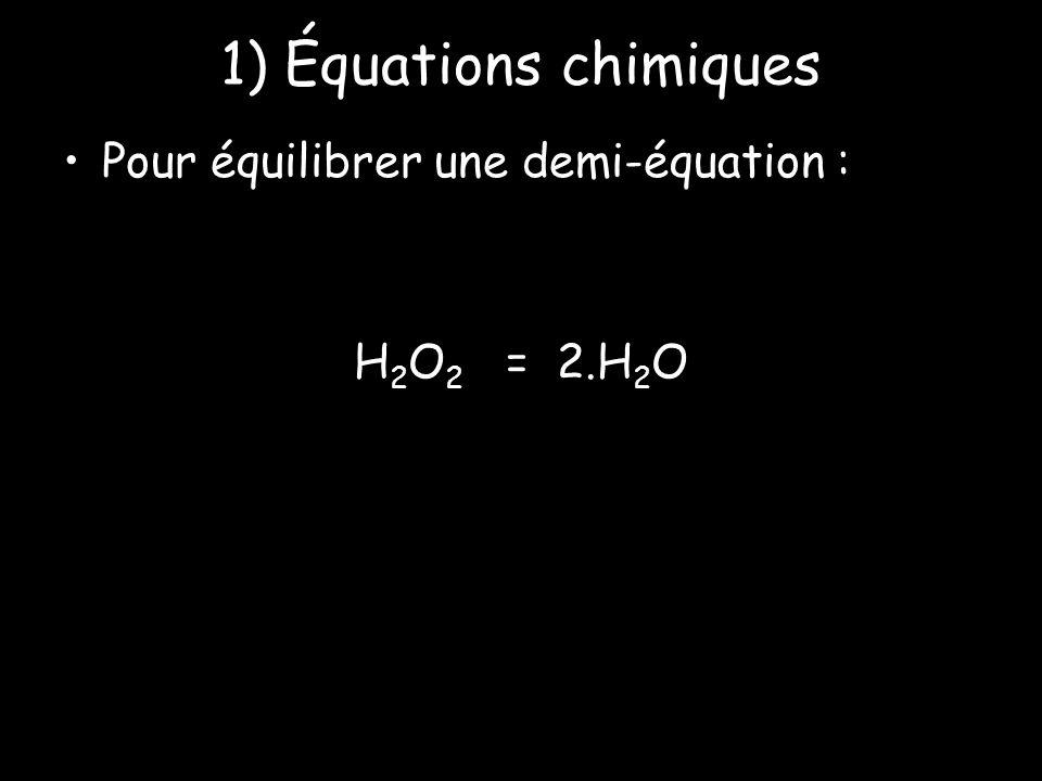 1) Équations chimiques Pour équilibrer une demi-équation :