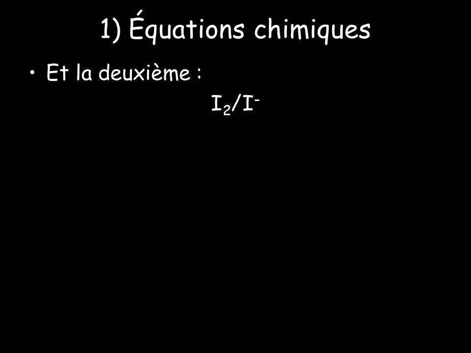 1) Équations chimiques Et la deuxième : I2/I-