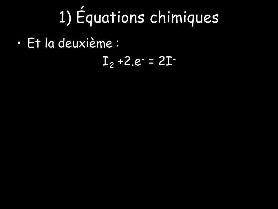 1) Équations chimiques Et la deuxième : I2 +2.e- = 2I-