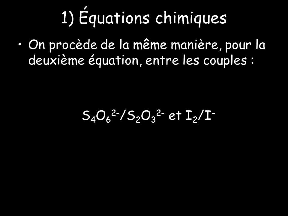 1) Équations chimiques On procède de la même manière, pour la deuxième équation, entre les couples :