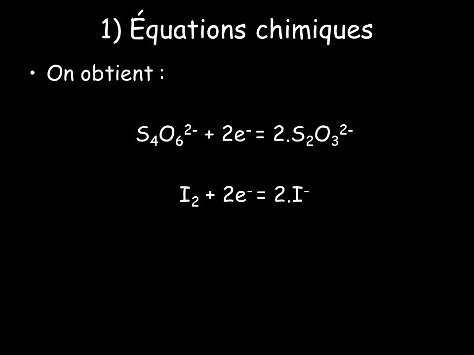 1) Équations chimiques On obtient : S4O62- + 2e- = 2.S2O32-