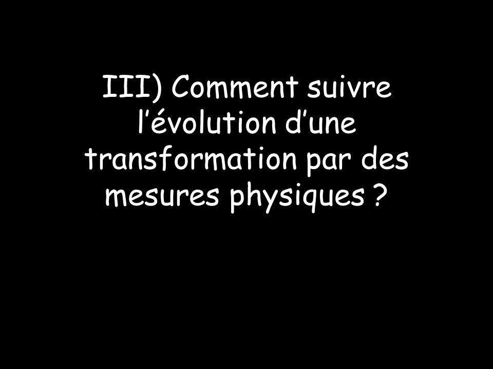 III) Comment suivre l'évolution d'une transformation par des mesures physiques