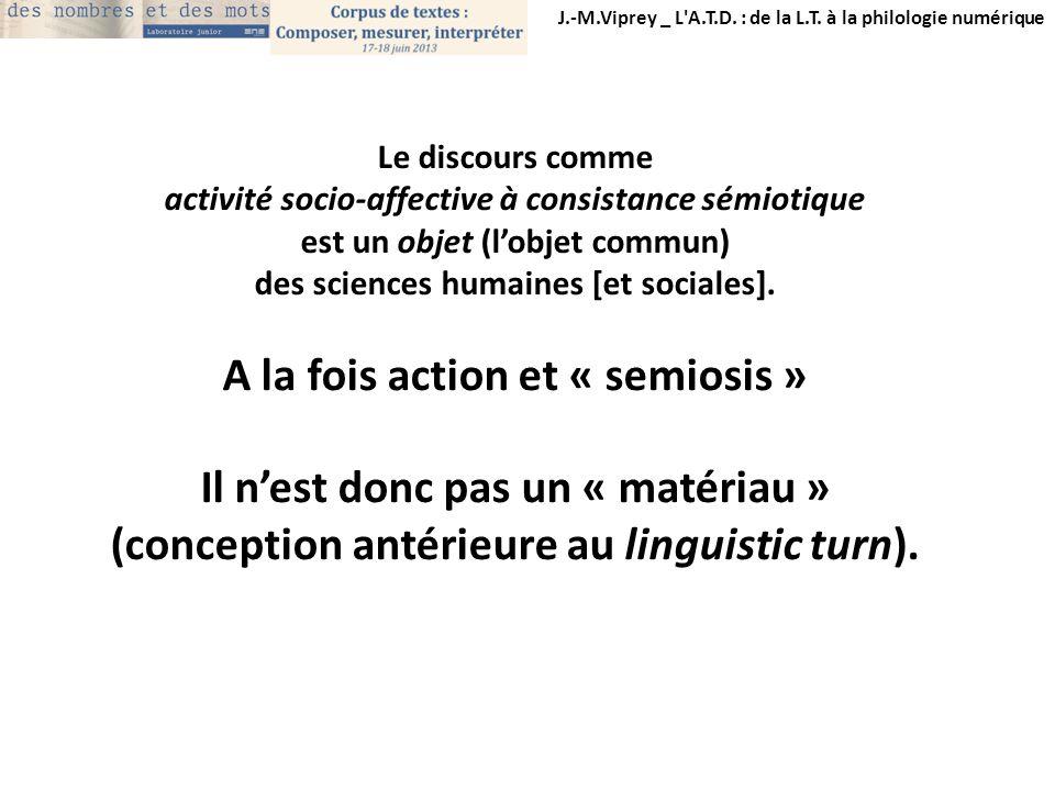 A la fois action et « semiosis » Il n'est donc pas un « matériau »